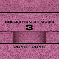 Collection of Music 2010-2016, Vol. 3 — сборник