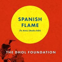 Spanish Flame (Te Amo) — The Dhol Foundation