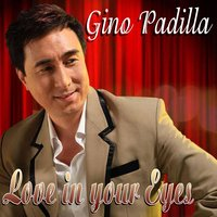 Love In Your Eyes — GINO PADILLA