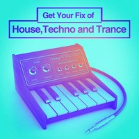 Get Your Fix of House, Techno and Trance — сборник