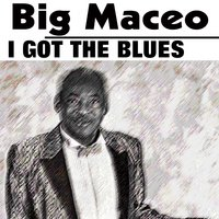 I Got the Blues Hits from 1941 - 1942 — Big Maceo