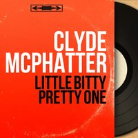 Little Bitty Pretty One — Clyde McPhatter, The Merry Melody Singers, Jerry Kennedy and His Orchestra
