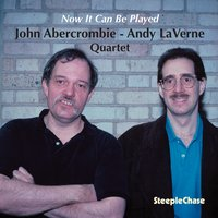 Now It Can Be Played — John Abercrombie & Andy Laverne, Steve LaSpina, Jeff Hirshfield