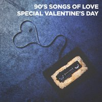 90's Songs of Love (Special Valentine's Day) — Love Songs