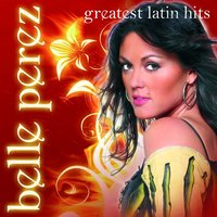 Greatest Latin Hits — Belle Perez
