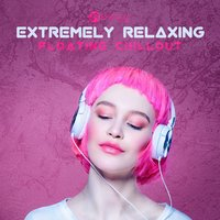 Extremely Relaxing Floating Chillout — сборник