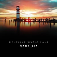 Relaxing Music 2019 — Mark Sia