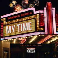 My Time — Foreign Skrilla