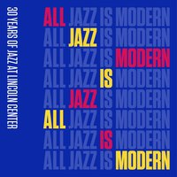 All Jazz Is Modern: 30 Years of Jazz at Lincoln Center, Vol. 1 — Wynton Marsalis, Jazz at Lincoln Center Orchestra