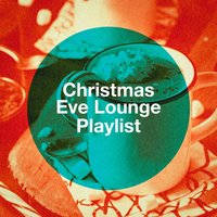 Christmas Eve Lounge Playlist — Christmas Songs, Alma Chillout, Lounge Music Café, Lounge Music Café, Christmas Songs, Alma Chillout