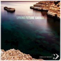 Spring Future Garage, Vol. 1 (Compiled by Nicksher) — Nicksher
