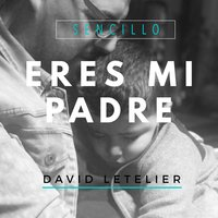 Eres Mi Padre - Single — David Letelier