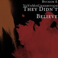 They Didn't Believe — Buckem, YoYoMisUnderstood