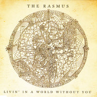 Livin' in a World Without You — The Rasmus
