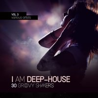 I Am Deep-House (30 Groovy Shakers), Vol. 3 — сборник