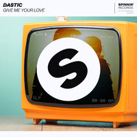 Give Me Your Love — Dastic