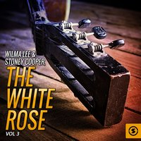 The White Rose, Vol. 3 — Wilma Lee, Stoney Cooper