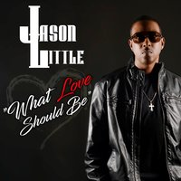 What Love Should Be — Jason Little
