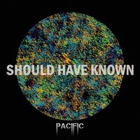 Should Have Known — Pacific