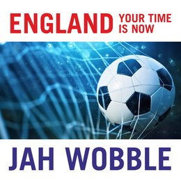 England Your Time Is Now — Jah Wobble