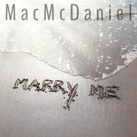 Marry Me — Mac McDaniel