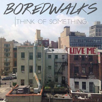 Think Of Something - EP — BOREDWALKS
