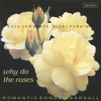 Why Do the Roses: Romantic Songs — Nigel Perrin, Robert PEARSALL, Bath Camerata