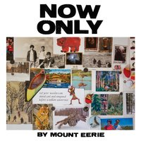 Now Only — Mount Eerie