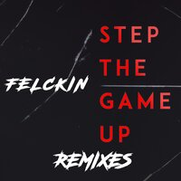 Step the Game up Remixes — Felckin