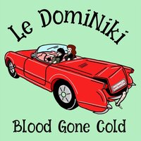 Blood Gone Cold — Le Dominiki