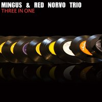 Three in One — Charles Mingus Trio, Red Norvo Trio with Charlie Mingus, Charles Mingus Trio, Red Norvo Trio with Charlie Mingus