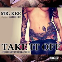 Take It Off #Nothinbutyourtattoos — Mr. Kee