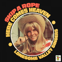 Skip A Rope / Here Comes Heaven — The Lonesome Valley Singers