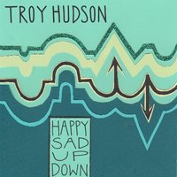 Happy Sad up Down — Troy Hudson