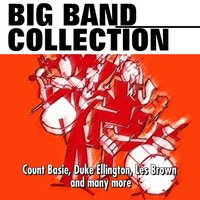 Big Band Collection — Glenn Miller, Benny Goodman, Count Basie, Tommy Dorsey, Artie Shaw