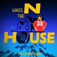 Whos n the House — Champagne