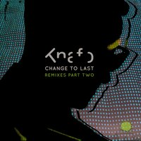 Change To Last Remixes Part 2 — Knafo