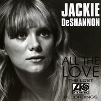 All The Love: The Lost Atlantic Recordings — Jackie DeShannon
