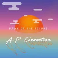 Dawn of the Future — A-P Connection