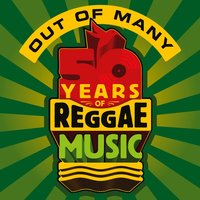 Out Of Many - 50 Years Of Reggae Music — Out Of Many - 50 Years Of Reggae Music