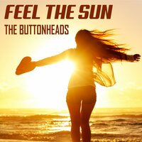 Feel the Sun — The Buttonheads