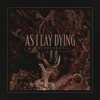 My Own Grave — As I Lay Dying