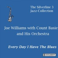 Every Day I Have the Blues — Joe Williams, Count Basie And His Orchestra With Joe Williams