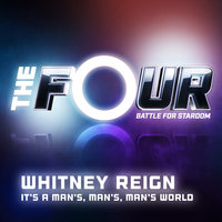 It's a Man's, Man's, Man's World — Whitney Reign