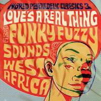World Psychedelic Classics: Love's A Real Thing — сборник