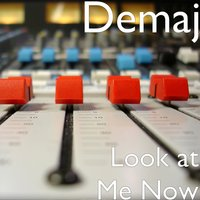 Look at Me Now — Demaj