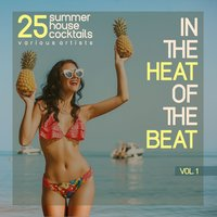 In the Heat of the Beat, Vol. 1 (25 Summer House Cocktails) — сборник