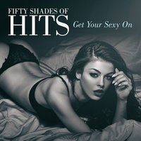 Fifty Shades of Hits (Get Your Sexy On) — Chart Hits Allstars, All-Star Sexy Players, Sexy Music