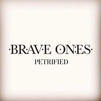 Petrified — Brave Ones