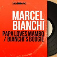 Papa Loves Mambo / Bianchi's Boogie — Marcel Bianchi